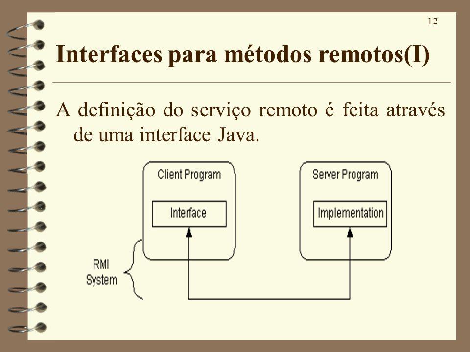 12 Interfaces para métodos remotos(I) A definição do serviço remoto é feita através de uma interface Java.