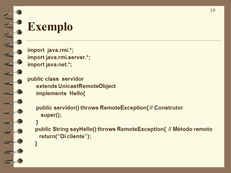 19 Exemplo import java.rmi.*; import java.rmi.server.*; import java.net.*; public class servidor extends UnicastRemoteObject implements Hello{ public