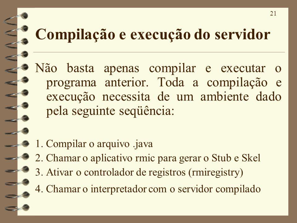 21 Compilação e execução do servidor Não basta apenas compilar e executar o programa anterior. Toda a compilação e execução necessita de um ambiente d