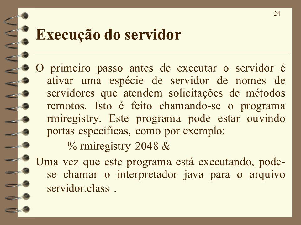 24 Execução do servidor O primeiro passo antes de executar o servidor é ativar uma espécie de servidor de nomes de servidores que atendem solicitações