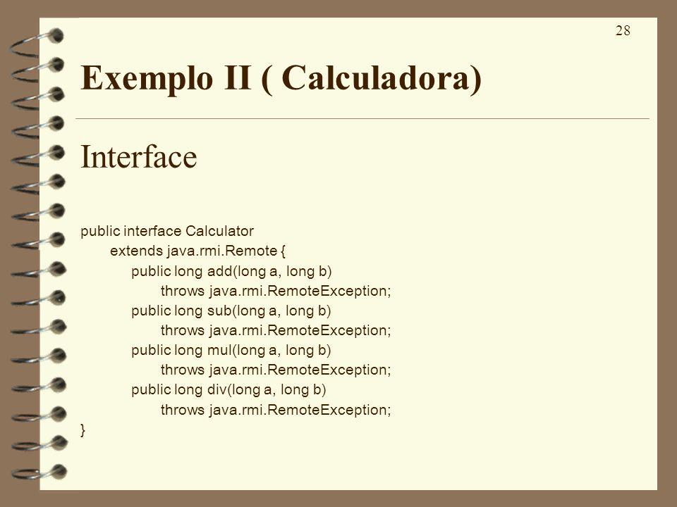 28 Exemplo II ( Calculadora) Interface public interface Calculator extends java.rmi.Remote { public long add(long a, long b) throws java.rmi.RemoteExc