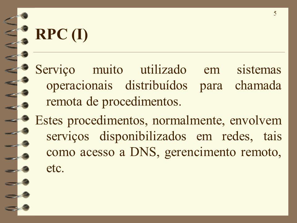 5 RPC (I) Serviço muito utilizado em sistemas operacionais distribuídos para chamada remota de procedimentos. Estes procedimentos, normalmente, envolv