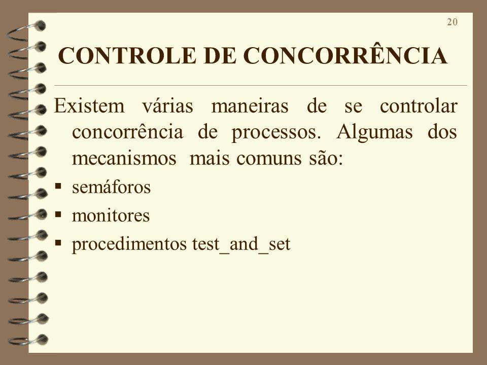 20 CONTROLE DE CONCORRÊNCIA Existem várias maneiras de se controlar concorrência de processos. Algumas dos mecanismos mais comuns são: semáforos monit