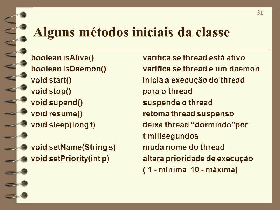31 Alguns métodos iniciais da classe boolean isAlive()verifica se thread está ativo boolean isDaemon()verifica se thread é um daemon void start() inic