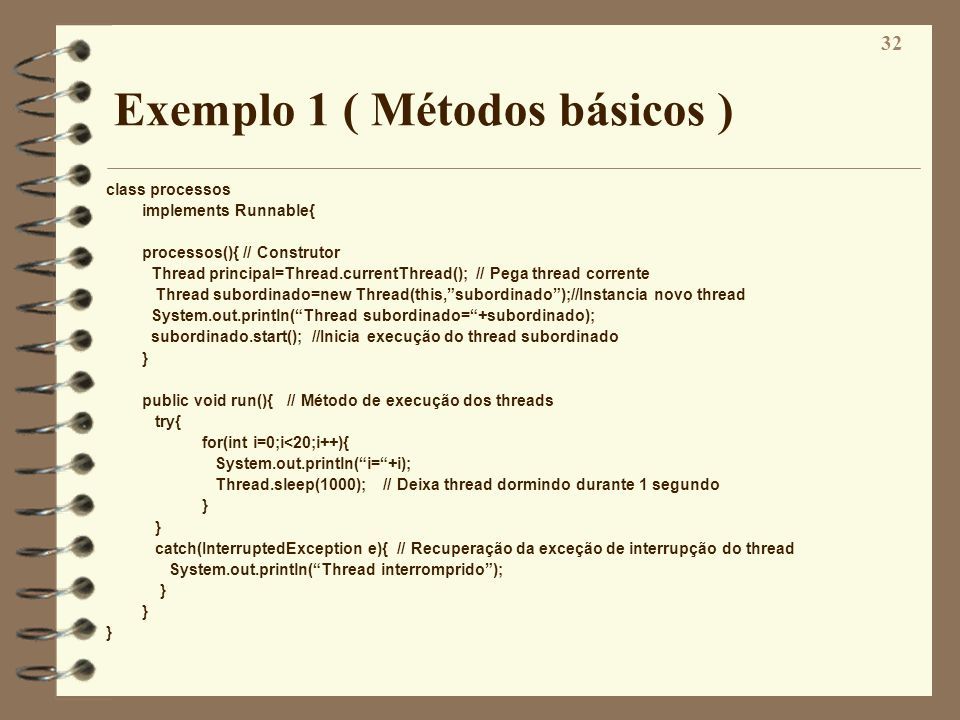 32 Exemplo 1 ( Métodos básicos ) class processos implements Runnable{ processos(){ // Construtor Thread principal=Thread.currentThread(); // Pega thre