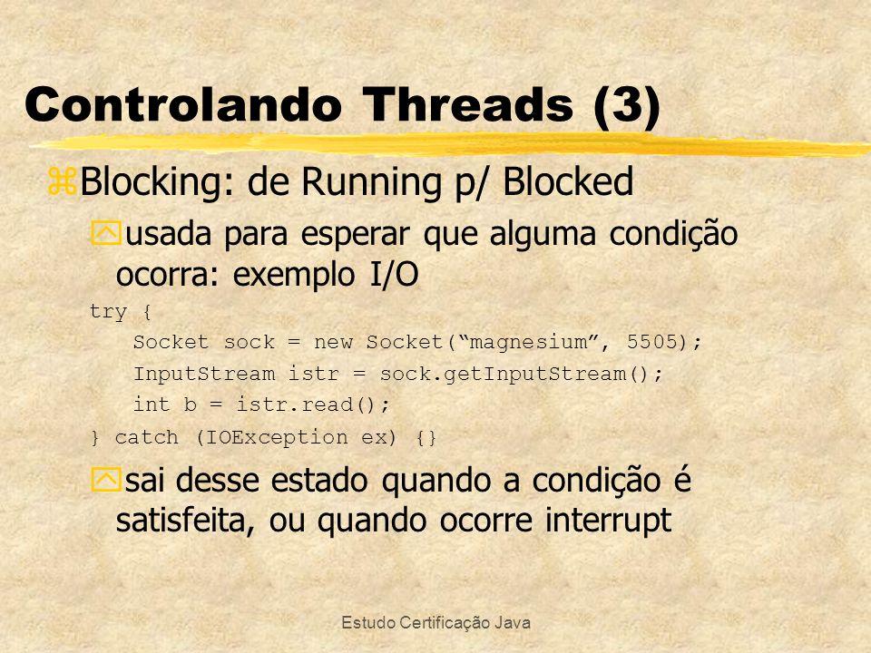 Estudo Certificação Java Controlando Threads (3) zBlocking: de Running p/ Blocked yusada para esperar que alguma condição ocorra: exemplo I/O try { So