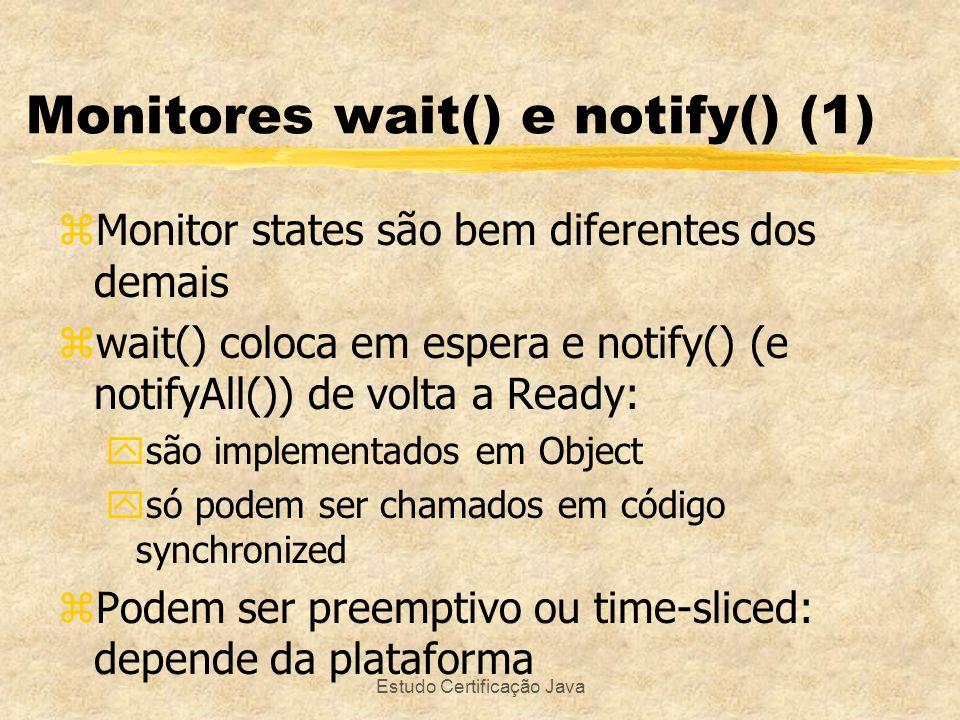 Estudo Certificação Java zMonitor states são bem diferentes dos demais zwait() coloca em espera e notify() (e notifyAll()) de volta a Ready: ysão impl