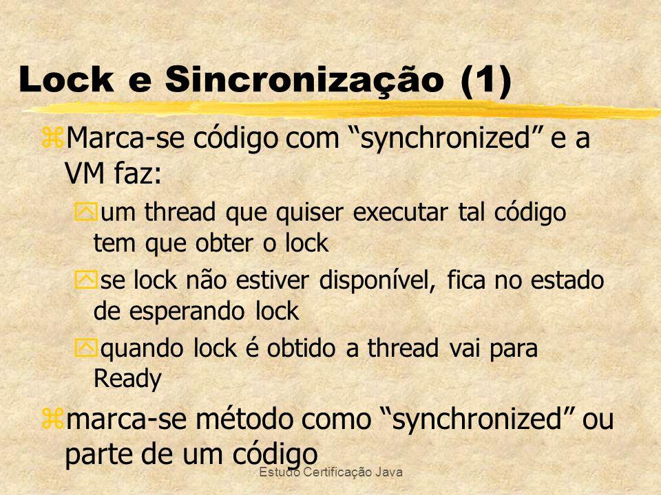 Estudo Certificação Java zMarca-se código com synchronized e a VM faz: yum thread que quiser executar tal código tem que obter o lock yse lock não est
