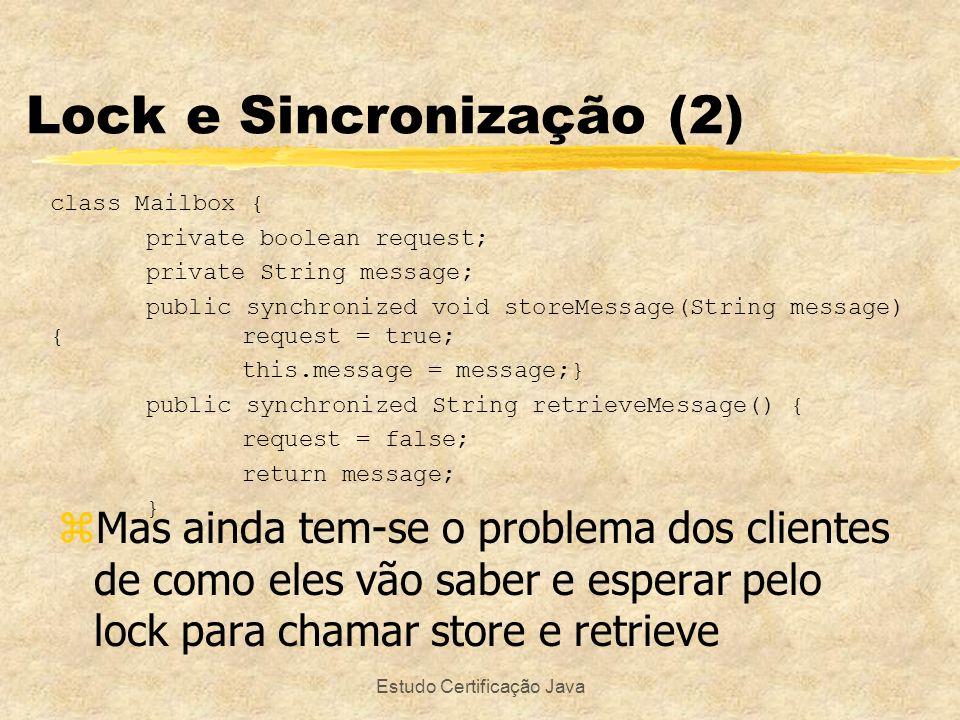 Estudo Certificação Java zMas ainda tem-se o problema dos clientes de como eles vão saber e esperar pelo lock para chamar store e retrieve Lock e Sinc