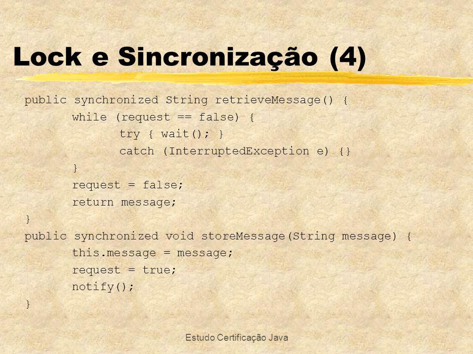 Estudo Certificação Java Lock e Sincronização (4) public synchronized String retrieveMessage() { while (request == false) { try { wait(); } catch (Int