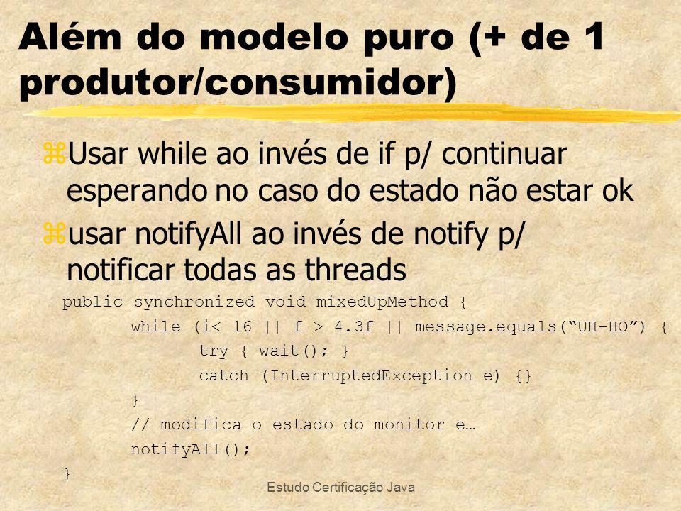 Estudo Certificação Java zUsar while ao invés de if p/ continuar esperando no caso do estado não estar ok zusar notifyAll ao invés de notify p/ notifi