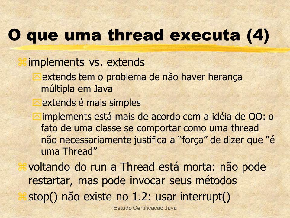 Estudo Certificação Java O que uma thread executa (4) zimplements vs. extends yextends tem o problema de não haver herança múltipla em Java yextends é