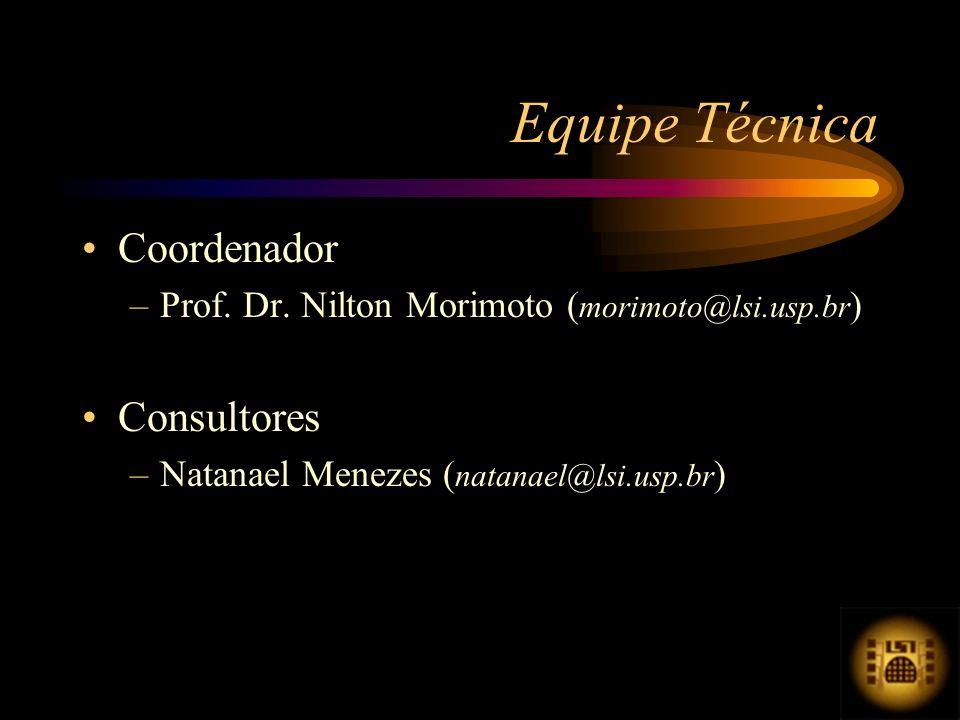 Equipe Técnica Coordenador –Prof. Dr. Nilton Morimoto ( morimoto@lsi.usp.br ) Consultores –Natanael Menezes ( natanael@lsi.usp.br )