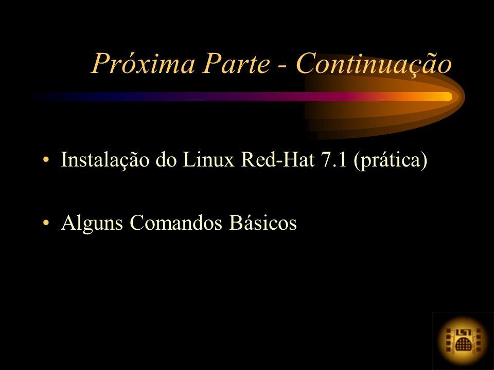 Próxima Parte - Continuação Instalação do Linux Red-Hat 7.1 (prática) Alguns Comandos Básicos