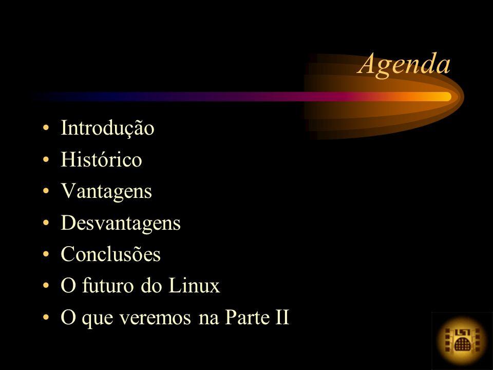Introdução Histórico Vantagens Desvantagens Conclusões O futuro do Linux O que veremos na Parte II