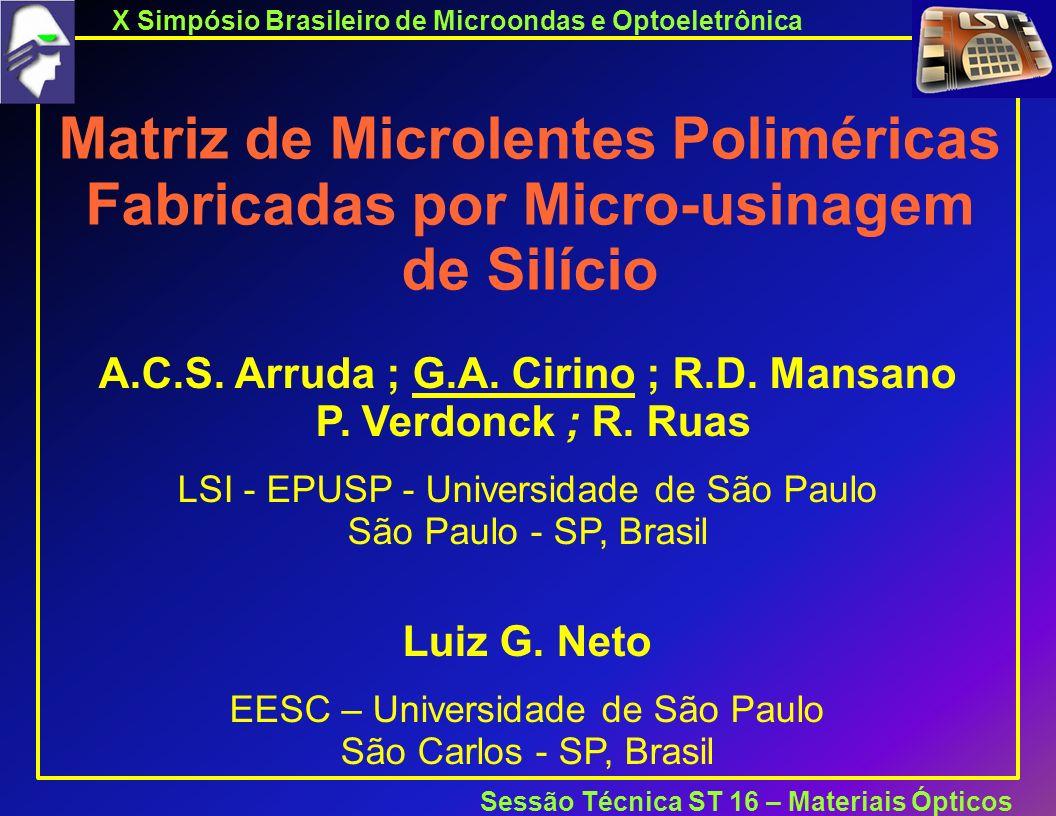 X Simpósio Brasileiro de Microondas e Optoeletrônica Sessão Técnica ST 16 – Materiais Ópticos Matriz de Microlentes Poliméricas Fabricadas por Micro-usinagem de Silício A.C.S.