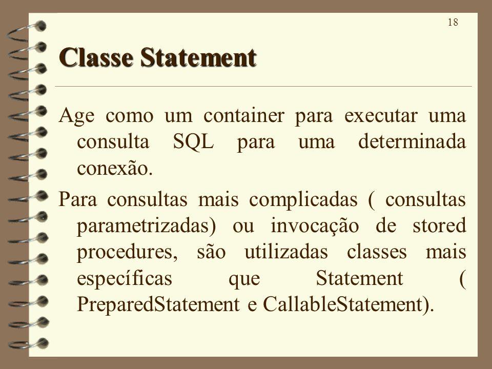 18 Classe Statement Age como um container para executar uma consulta SQL para uma determinada conexão. Para consultas mais complicadas ( consultas par