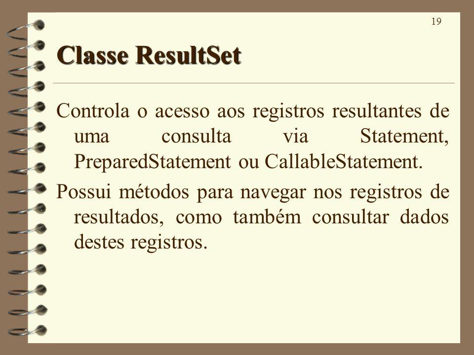 19 Classe ResultSet Controla o acesso aos registros resultantes de uma consulta via Statement, PreparedStatement ou CallableStatement. Possui métodos