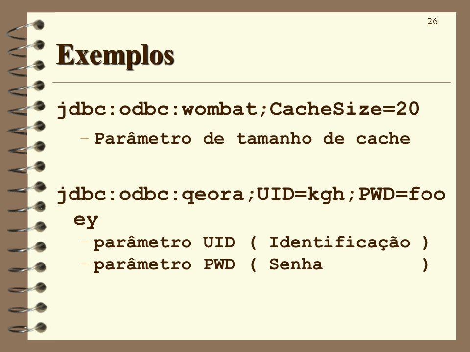 26 Exemplos jdbc:odbc:wombat;CacheSize=20 –Parâmetro de tamanho de cache jdbc:odbc:qeora;UID=kgh;PWD=foo ey –parâmetro UID ( Identificação ) –parâmetr
