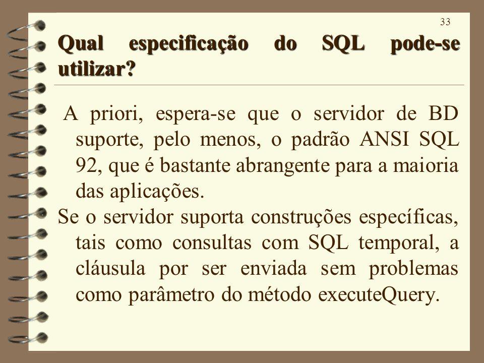33 Qual especificação do SQL pode-se utilizar? A priori, espera-se que o servidor de BD suporte, pelo menos, o padrão ANSI SQL 92, que é bastante abra