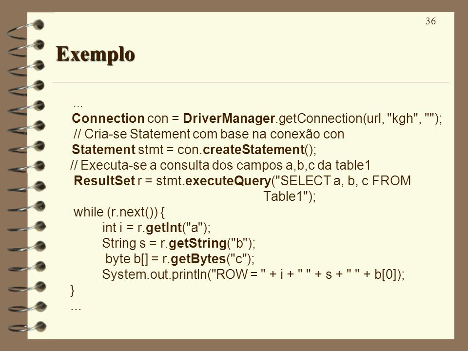 36 Exemplo... Connection con = DriverManager.getConnection(url,