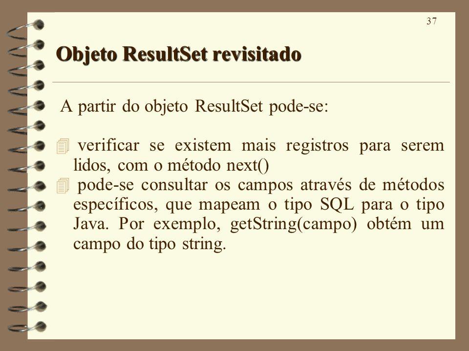 37 Objeto ResultSet revisitado A partir do objeto ResultSet pode-se: 4 verificar se existem mais registros para serem lidos, com o método next() 4 pode-se consultar os campos através de métodos específicos, que mapeam o tipo SQL para o tipo Java.