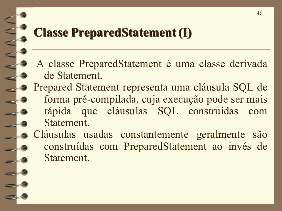 49 Classe PreparedStatement (I) A classe PreparedStatement é uma classe derivada de Statement. Prepared Statement representa uma cláusula SQL de forma