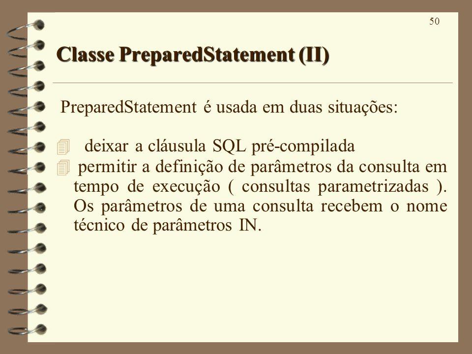 50 Classe PreparedStatement (II) PreparedStatement é usada em duas situações: deixar a cláusula SQL pré-compilada permitir a definição de parâmetros da consulta em tempo de execução ( consultas parametrizadas ).