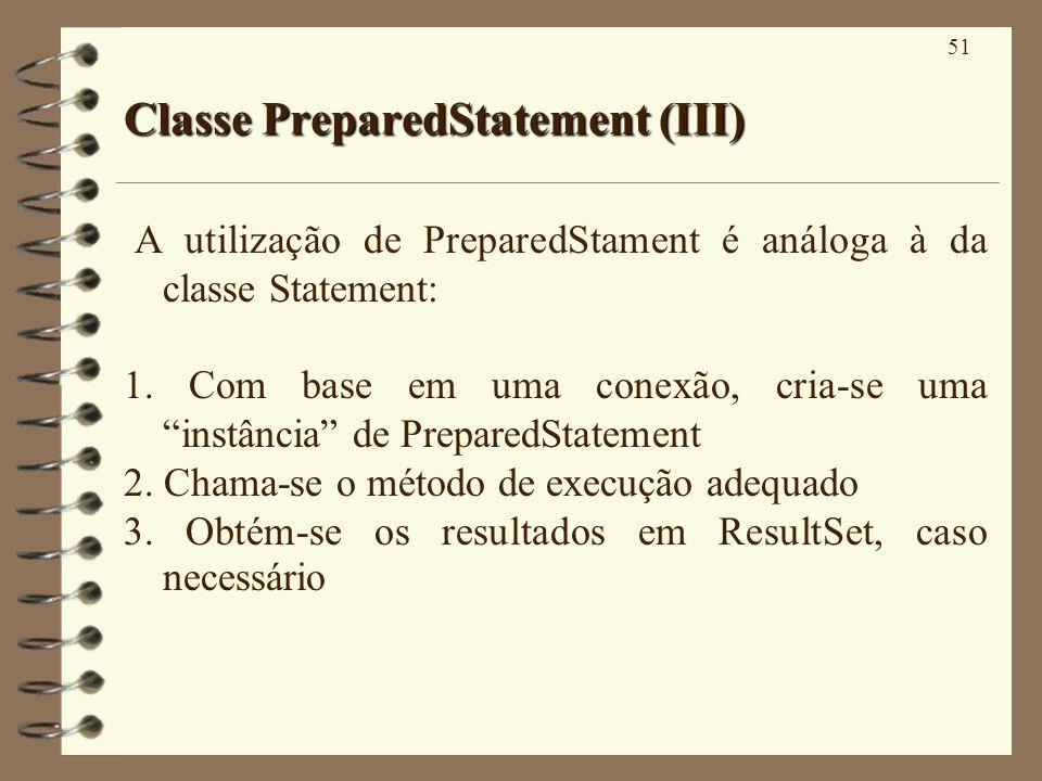 51 Classe PreparedStatement (III) A utilização de PreparedStament é análoga à da classe Statement: 1. Com base em uma conexão, cria-se uma instância d