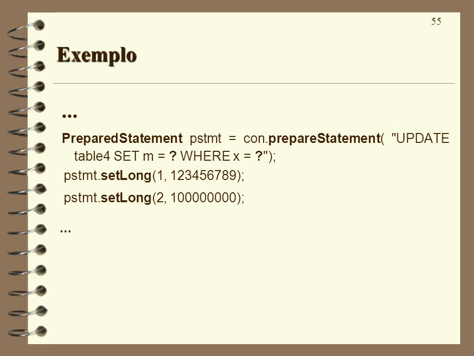55 Exemplo... PreparedStatement pstmt = con.prepareStatement( UPDATE table4 SET m = .