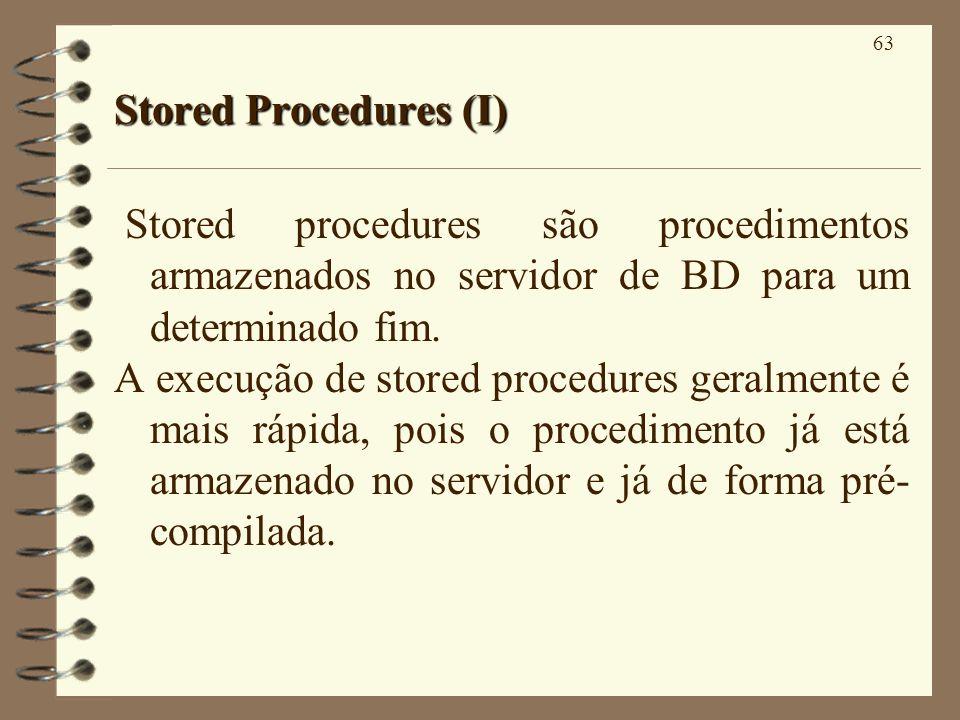 63 Stored Procedures (I) Stored procedures são procedimentos armazenados no servidor de BD para um determinado fim. A execução de stored procedures ge
