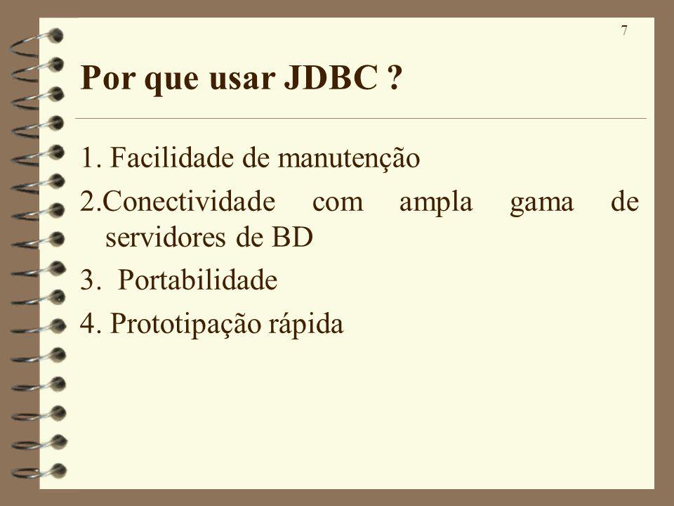 7 Por que usar JDBC ? 1. Facilidade de manutenção 2.Conectividade com ampla gama de servidores de BD 3. Portabilidade 4. Prototipação rápida