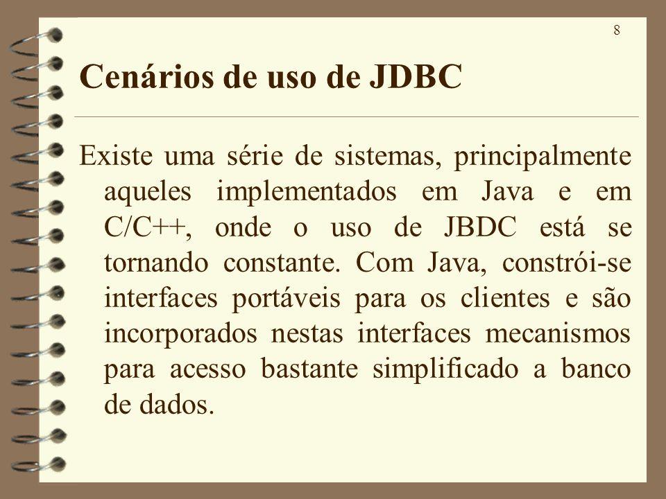 8 Cenários de uso de JDBC Existe uma série de sistemas, principalmente aqueles implementados em Java e em C/C++, onde o uso de JBDC está se tornando constante.