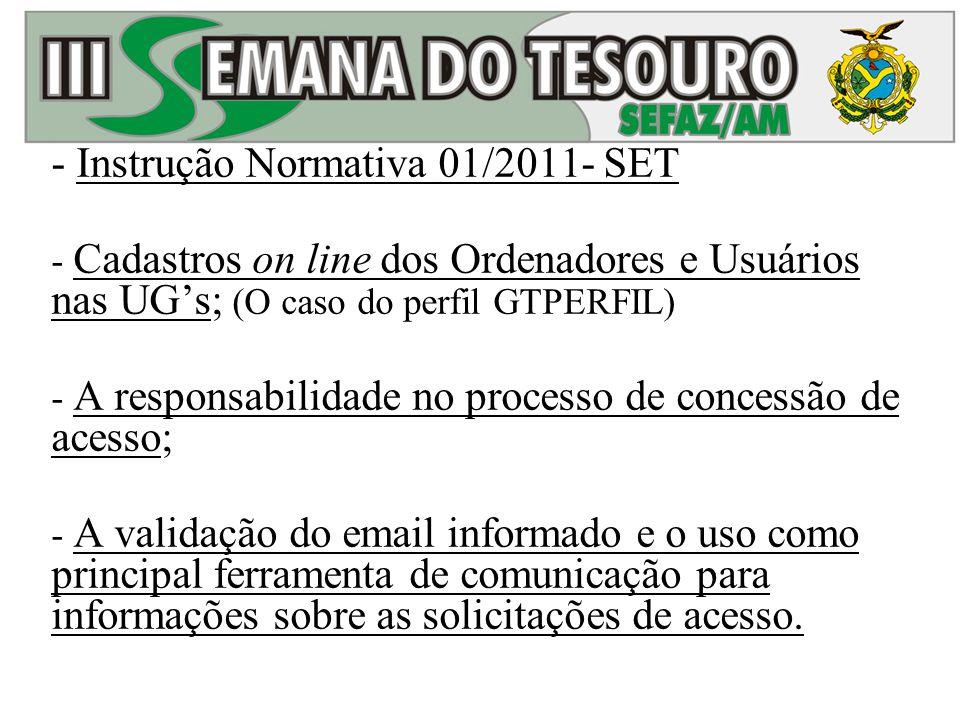 - Instrução Normativa 01/2011- SET - Cadastros on line dos Ordenadores e Usuários nas UGs; (O caso do perfil GTPERFIL) - A responsabilidade no process