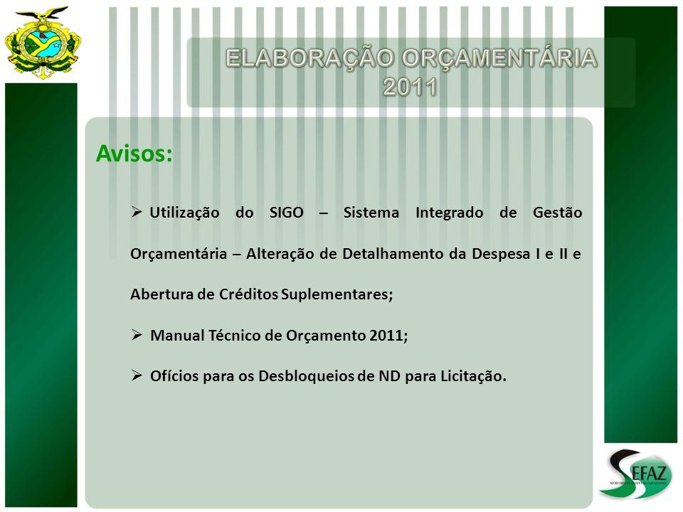 Avisos: Utilização do SIGO – Sistema Integrado de Gestão Orçamentária – Alteração de Detalhamento da Despesa I e II e Abertura de Créditos Suplementares; Manual Técnico de Orçamento 2011; Ofícios para os Desbloqueios de ND para Licitação.