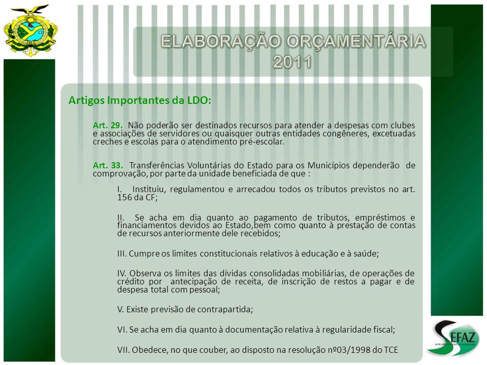 Artigos Importantes da LDO: Art. 29. Não poderão ser destinados recursos para atender a despesas com clubes e associações de servidores ou quaisquer o