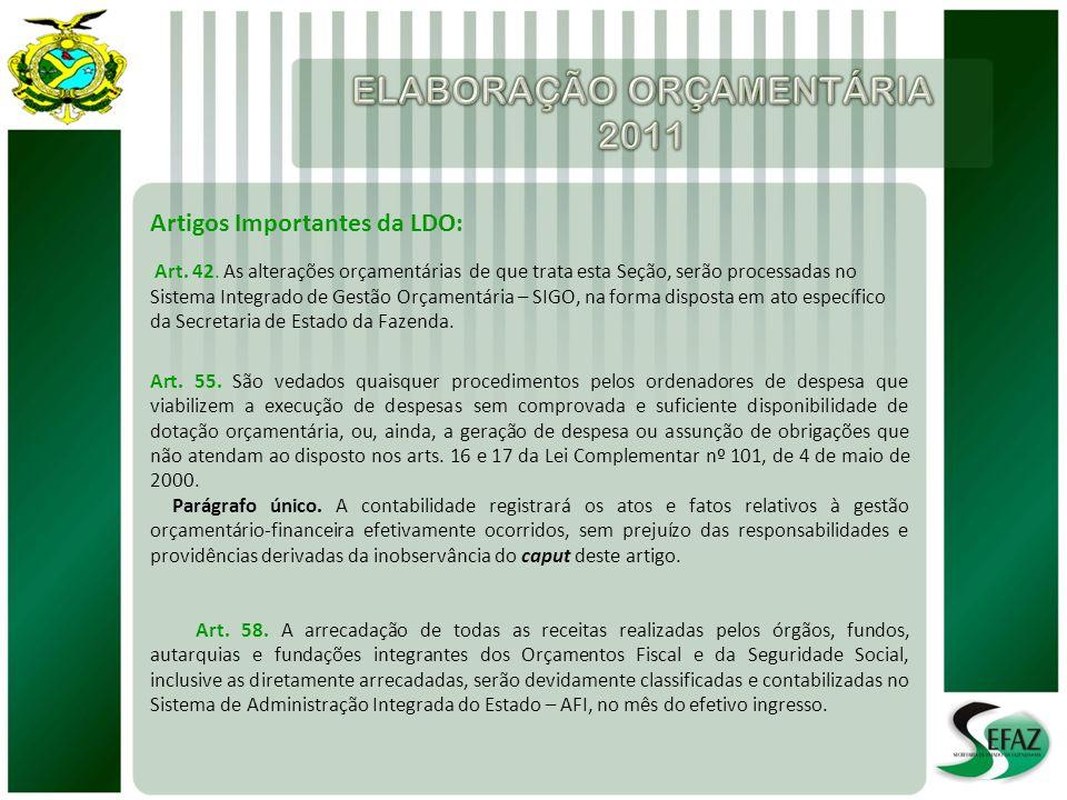 Artigos Importantes da LDO: Art. 42. As alterações orçamentárias de que trata esta Seção, serão processadas no Sistema Integrado de Gestão Orçamentári