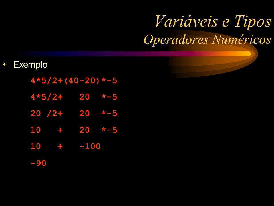 Variáveis e Tipos Operadores Numéricos Exemplo 4*5/2+(40-20)*-5 4*5/2+ 20 *-5 20 /2+ 20 *-5 10 + 20 *-5 10 + -100 -90