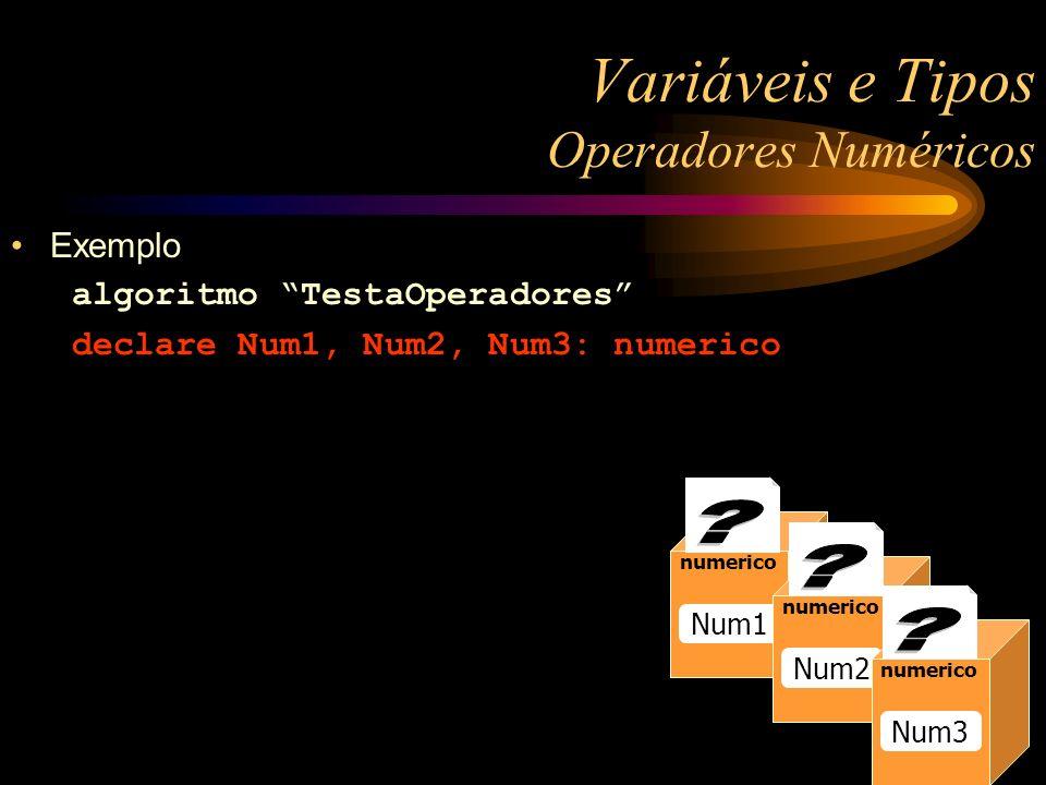 numerico Raio numerico Num1 numerico Num2 numerico Num3 Exemplo algoritmo TestaOperadores declare Num1, Num2, Num3: numerico Variáveis e Tipos Operado
