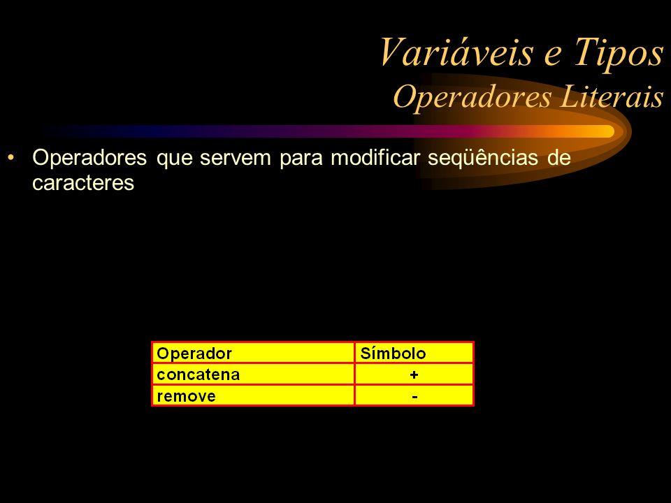 Variáveis e Tipos Operadores Literais Operadores que servem para modificar seqüências de caracteres