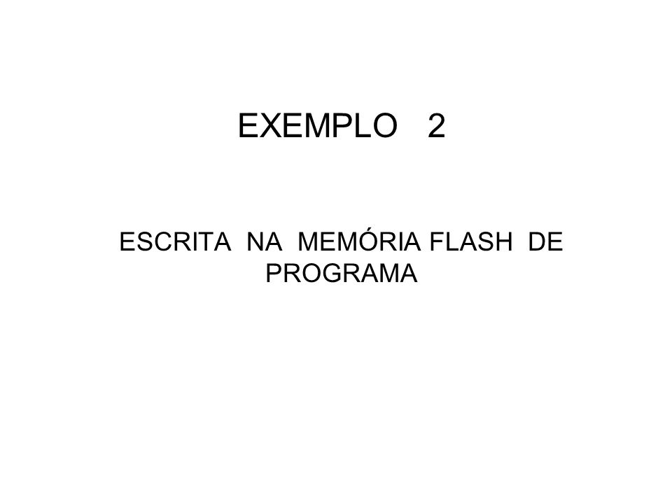 EXEMPLO 2 ESCRITA NA MEMÓRIA FLASH DE PROGRAMA