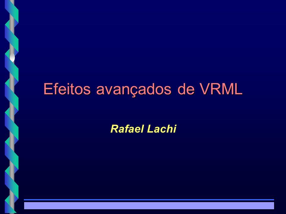 © Copyright MKZ 2002.3PEE 5787 - Realidade Virtual1 Efeitos avançados de VRML Rafael Lachi