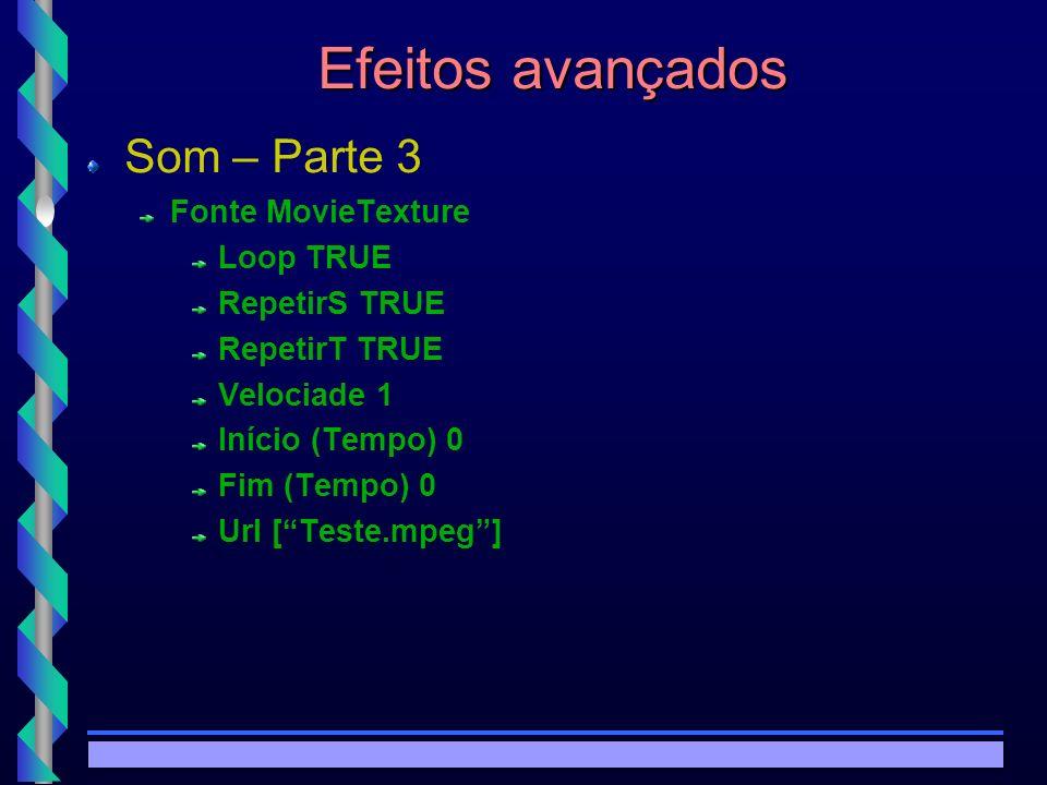 © Copyright MKZ 2002.3PEE 5787 - Realidade Virtual1 Efeitos avançados Som – Parte 3 Fonte MovieTexture Loop TRUE RepetirS TRUE RepetirT TRUE Velociade 1 Início (Tempo) 0 Fim (Tempo) 0 Url [Teste.mpeg]