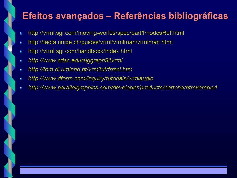 © Copyright MKZ 2002.3PEE 5787 - Realidade Virtual1 Efeitos avançados – Referências bibliográficas http://vrml.sgi.com/moving-worlds/spec/part1/nodesRef.html http://tecfa.unige.ch/guides/vrml/vrmlman/vrmlman.html http://vrml.sgi.com/handbook/index.html http://www.sdsc.edu/siggraph96vrml http://tom.di.uminho.pt/vrmltut/frmsl.htm http://www.dform.com/inquiry/tutorials/vrmlaudio http://www.parallelgraphics.com/developer/products/cortona/html/embed