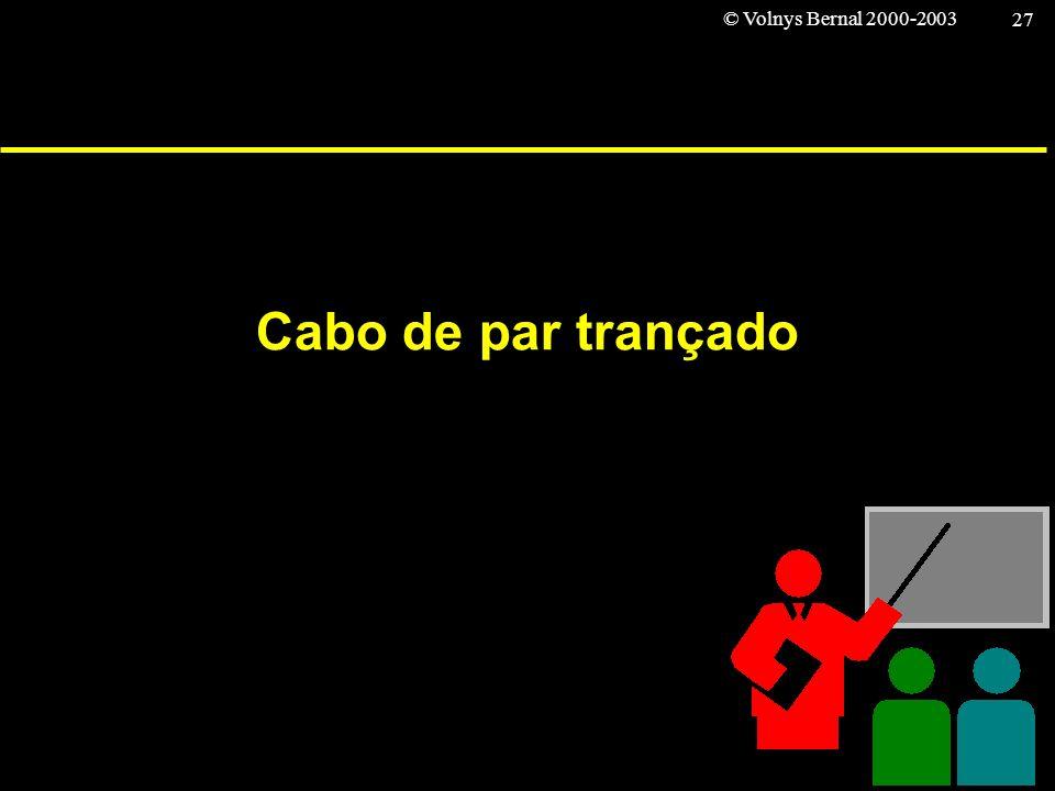 © Volnys Bernal 2000-2003 27 Cabo de par trançado