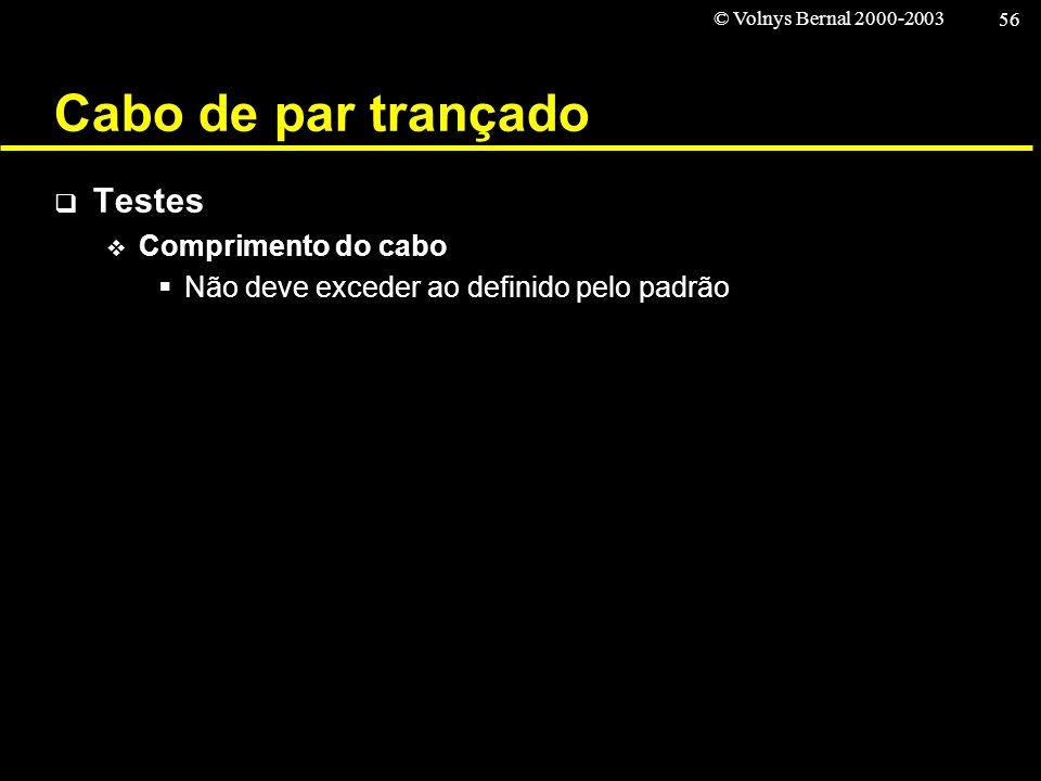 © Volnys Bernal 2000-2003 56 Cabo de par trançado Testes Comprimento do cabo Não deve exceder ao definido pelo padrão