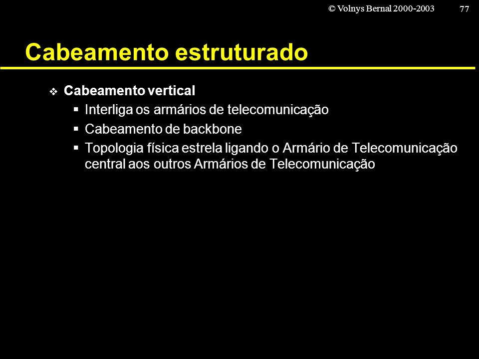 © Volnys Bernal 2000-2003 77 Cabeamento estruturado Cabeamento vertical Interliga os armários de telecomunicação Cabeamento de backbone Topologia físi