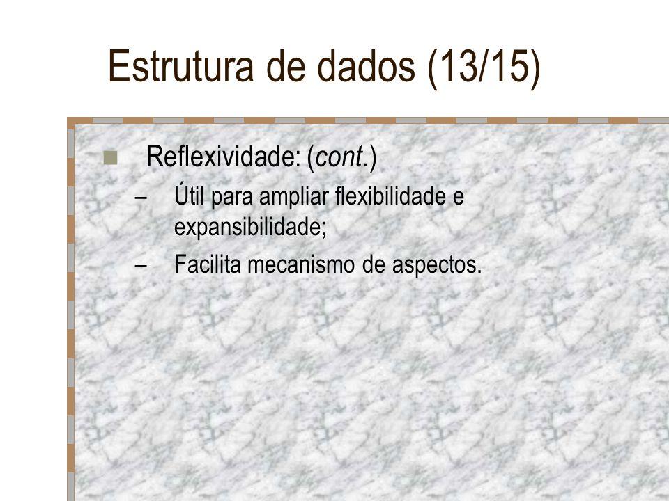 Estrutura de dados (13/15) Reflexividade: ( cont.) –Útil para ampliar flexibilidade e expansibilidade; –Facilita mecanismo de aspectos.