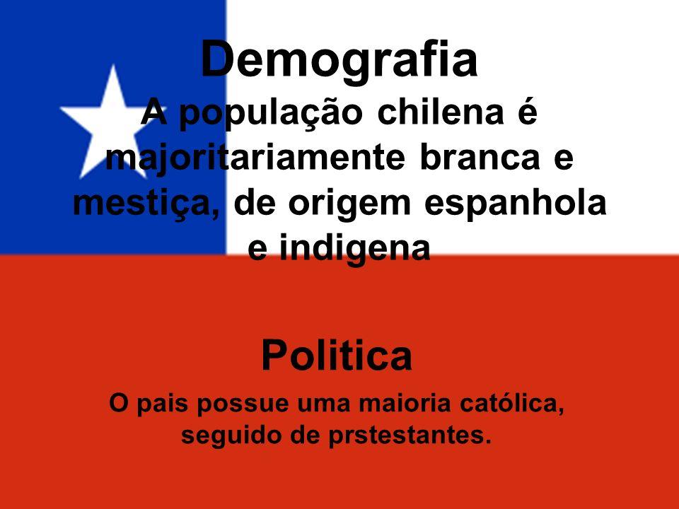 Demografia A população chilena é majoritariamente branca e mestiça, de origem espanhola e indigena Politica O pais possue uma maioria católica, seguid