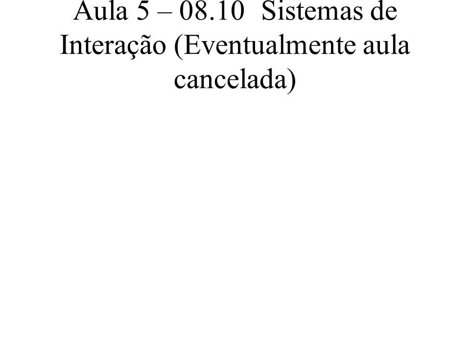 Aula 5 – 08.10Sistemas de Interação (Eventualmente aula cancelada)